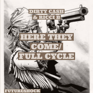 DIRTY CASH & RICCI B - Here They Come/Full Cycle