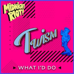 TWISM - What I'd Do