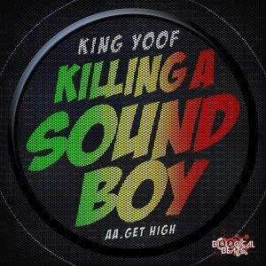 Killing A Soundboy/Get High by King Yoof on MP3, WAV, FLAC