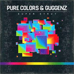 PURE COLORS & GUGGENZ - Super Strut