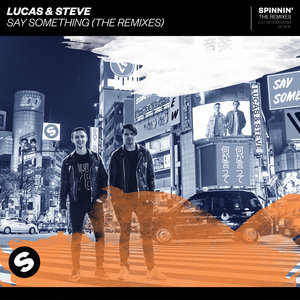 LUCAS & STEVE - Say Something (The Remixes)