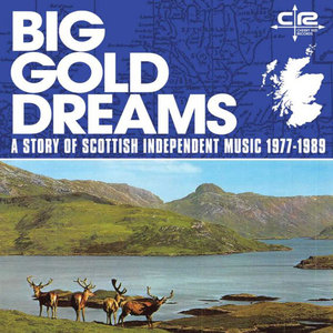 VARIOUS - Big Gold Dreams/A Story Of Scottish Independent Music 1977-1989