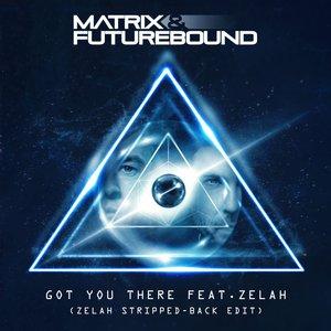 MATRIX & FUTUREBOUND - Got You There (Zelah Stripped-Back Edit)