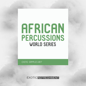 EXOTIC SAMPLES (EXOTIC REFRESHMENT) - African Percussions: World Series (Sample Pack WAV)