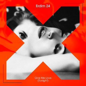 ERDIM 24 - Give Me Love (Tonight)