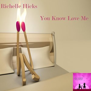 RICHELLE HICKS - You Know Love Me