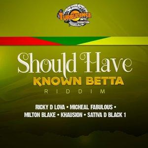 RICKY D LOVA/MICHEAL FABULOUS/MILTON BLAKE/KHAUSION/SATIVA D BLACK 1 - Should Have Known Betta Riddim