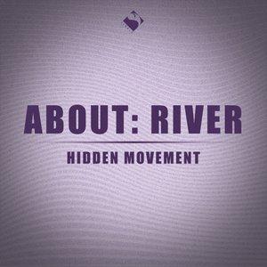 ABOUT: RIVER - Hidden Movement