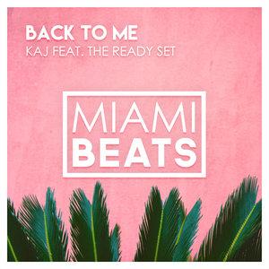 KAJ feat THE READY SET - Back To Me