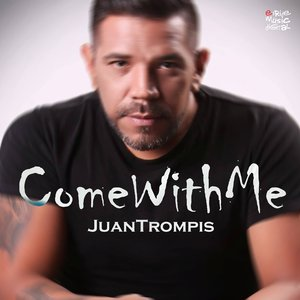 JUAN TROMPIS - Come With Me