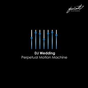 DJ WEDDING - Perpetual Motion Machine