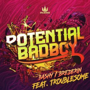 POTENTIAL BADBOY/TROUBLESOME - Bashy/Brederin