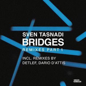 SVEN TASNADI - Bridges Remixes Part 1