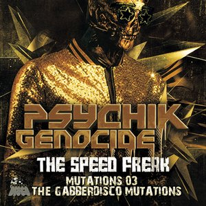THE SPEED FREAK - Mutations 03 (The Gabberdisco Mutations)