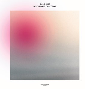 SUSO SAIZ - Nothing Is Objective