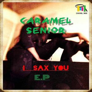 CARAMEL SENIOR - I Sax You EP