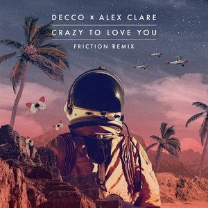 DECCO/ALEX CLARE - Crazy To Love You (Friction Remix)