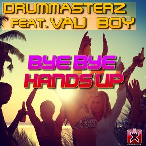 DRUMMASTERZ feat VAU BOY - Bye Bye Handsup