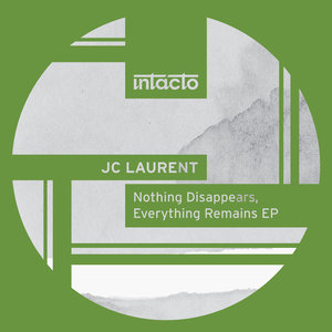 JC LAURENT - Nothing Disappears, Everything Remains EP