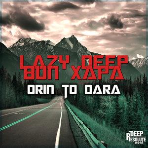 LAZY DEEP feat BUN XAPA - Orin To Dara