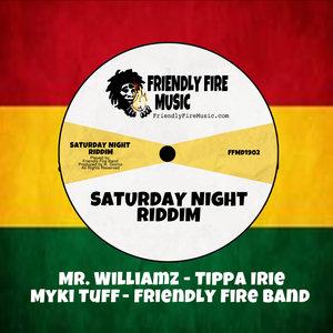 MR WILLIAMZ/TIPPA IRIE/MYKI TUFF FRIENDLY FIRE BAND - Saturday Night Riddim