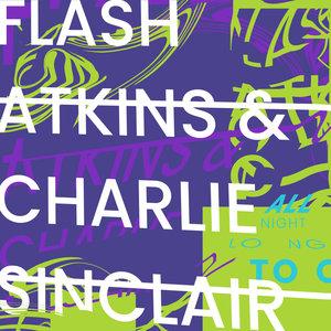 FLASH ATKINS & CHARLIE SINCLAIR - All Night Long (Part 2)