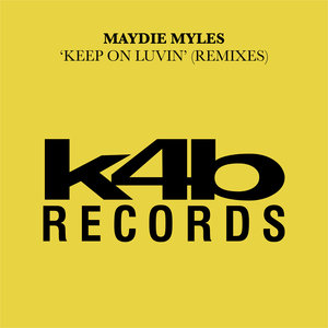 MAYDIE MYLES - Keep On Luvin (Remixes)