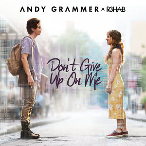 ANDY GRAMMER/R3HAB - Don't Give Up On Me