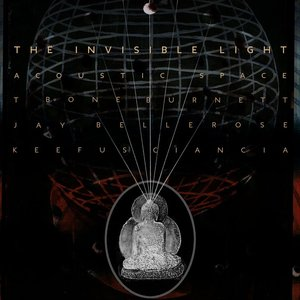 T BONE BURNETT - The Invisible Light: Acoustic Space
