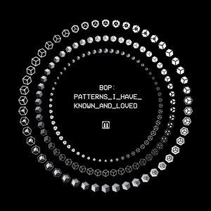 BOP - Patterns I Have Known & Loved