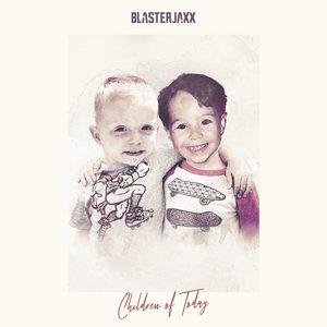 BLASTERJAXX - Children Of Today