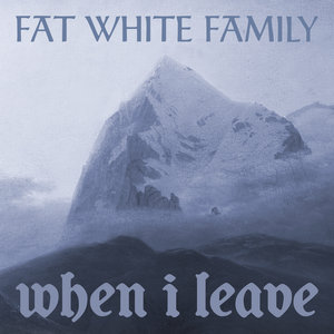 FAT WHITE FAMILY - When I Leave