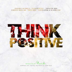 JOSEPH LALIBELA feat RAGGA TWINS/SWEETIE IRIE/JOHNNY DOLLAR/TIPPA IRIE/NAVIGATOR AND ALASKA MC - Think Positive
