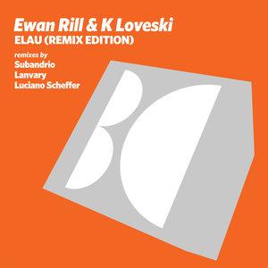 EWAN RILL/K LOVESKI - Elau (Remix Edition)
