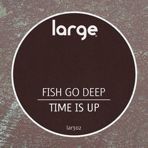 FISH GO DEEP - Time Is Up