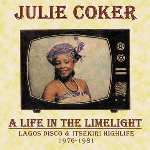 JULIE COKER - A Life In The Limelight: Lagos Disco & Itsekiri Highlife, 1976 - 1981