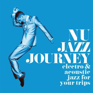 VARIOUS - Nu Jazz Journey (Electro & Acoustic Jazz For Your Trips)
