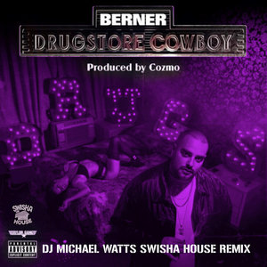 BERNER - Drugstore Cowboy (Explicit DJ Michael Watts Swisha House Remix)