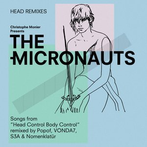 THE MICRONAUTS - Head Remixes (Songs From