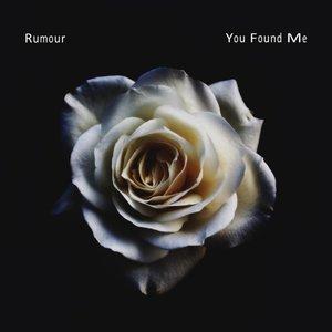 RUMOUR - You Found Me