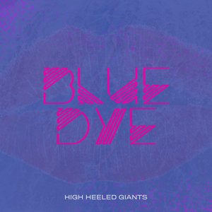 HIGH HEELED GIANTS - Blue Dye
