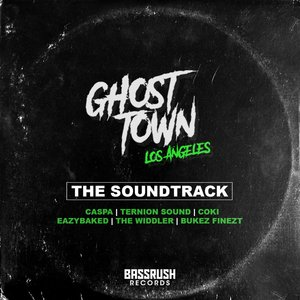 CASPA/TERNION SOUND/COKI/EAZYBAKED/THE WIDDLER - Ghost Town LA - The Soundtrack
