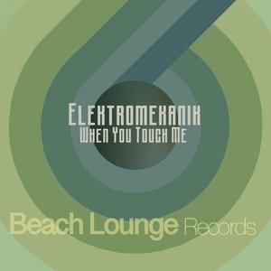 ELEKTROMEKANIK - When You Touch Me