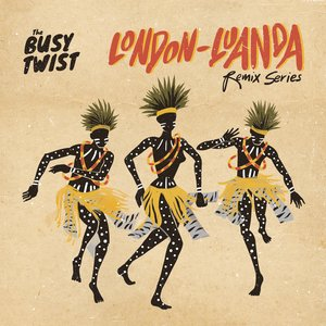 THE BUSY TWIST - London Luanda Remix Series