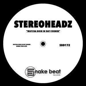 STEREOHEADZ - Watcha Doin In Dat Corner EP