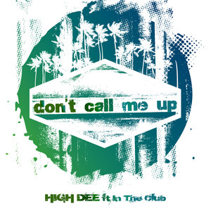 HIGH DEE feat IN THE CLUB - Don't Call Me Up