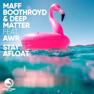 MAFF BOOTHROYD/DEEP MATTER feat AWR - Stay Afloat