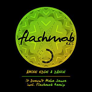 AMINE EDGE & DANCE - It Doesn't Make Sense