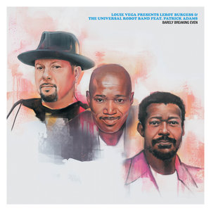 LOUIE VEGA presents LEROY BURGESS & THE UNIVERSAL ROBOT BAND feat PATRICK ADAMS - Barely Breaking Even