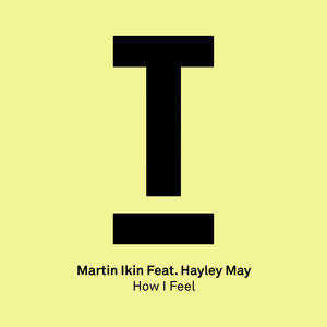 MARTIN IKIN feat HAYLEY MAY - How I Feel (Extended Mix)